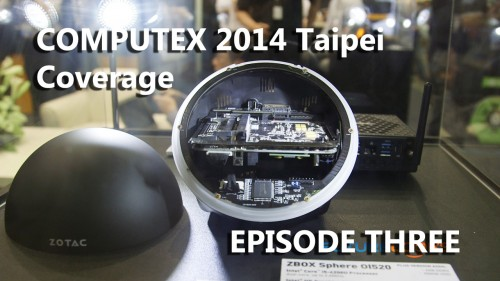 Episode #3 – COMPUTEX 2014 Coverage – Featuring be quiet!, MSI, Noctua, Silverstone and ZOTAC (Video)