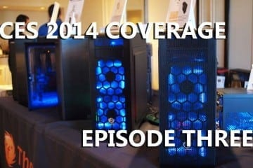 Episode #3 - CES 2014 Coverage Featuring InWin, ASUS, Corsair, Thermaltake and Cooler Master (Video)