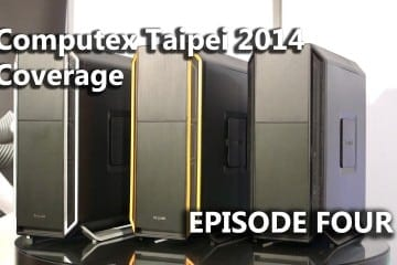 Episode #4 – COMPUTEX 2014 Coverage – Featuring be quiet!, ASRock, Lian Li, Fractal Design, Streacom & Kingston (Video)
