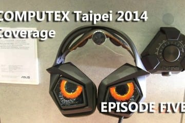 Episode #5 – COMPUTEX 2014 Coverage – Featuring be quiet!, ASUS (STRIX), Rosewill, Corsair and Tt eSports (Final Video)